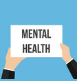man showing paper mental health text vector image vector image