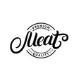 meat hand written lettering logo label vector image vector image