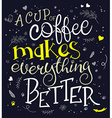hand drawn inspiration lettering quote - a cup of vector image vector image
