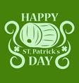 happy st patricks day greeting card barrel beer vector image
