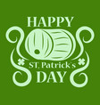 happy st patricks day greeting card barrel of beer vector image