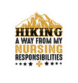 hiking a way from my nursing responsibilities vector image vector image