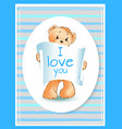 i love you inscription on paper scroll teddy bear vector image