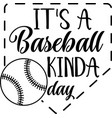 it s a baseball kinda day on white background vector image