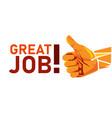 great job thumbs up appreciation gesture vector image