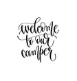welcome to our camper - travel lettering vector image