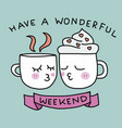 have a wonderful weekend cute coffee cup kissing c vector image vector image