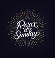 relax its sunday hand written lettering vector image vector image