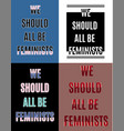 we should all be feministstypography slogan for t vector image vector image