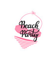 beach party hand drawn lettering with swimsuit vector image vector image