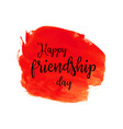 happy friendship day lettering on hand paint red vector image vector image