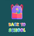 backpack with stationery on back to school poster vector image vector image