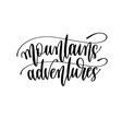 mountains adventures - travel lettering vector image vector image