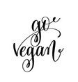 go vegan - hand lettering inscription to healthy vector image vector image