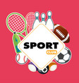 sport club square frame sport equipment background vector image vector image