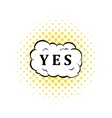 Yes in cloud icon comics style vector image