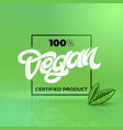hand drawn lettering 100 vegan certified product vector image