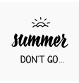 Summer dont go quotes lettering vector image vector image