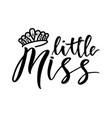 hand lettring of phrase little miss with diadem vector image vector image