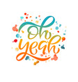 oh yeah phrase text letter lettering vector image