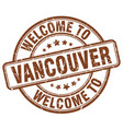 welcome to vancouver brown round vintage stamp vector image vector image
