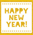 happy new year greeting card gold lettering vector image vector image