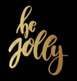 be jolly lettering phrase on dark background vector image