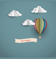 origami clouds and hot air balloon with banner vector image vector image