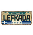 welcome to lefkada vintage rusty metal sign vector image vector image