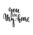 you are my home hand drawn creative calligraphy vector image