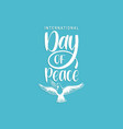 international day peace hand lettering vector image vector image