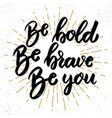 be bold brave you lettering phrase vector image