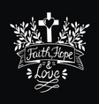 hand lettering faith hope and love on black vector image vector image