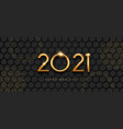 happy new year 2021 gold hexagon background card vector image