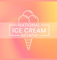 natiolnal national ice cream month annual vector image vector image