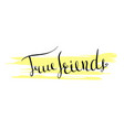 handwritten lettering true friends icon vector image