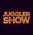 juggler show banner sign for festival vector image vector image