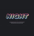 night font 3d bold trendy typography vector image vector image