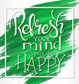 hand drawn motivation quote - refresh your mind vector image vector image