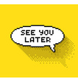 See you later bubble vector image vector image