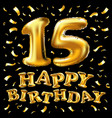 happy birthday 15 years golden color fifteen vector image