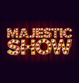 majestic show banner sign for banner vector image vector image