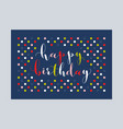 happy birthday greeting card with lettering vector image vector image