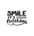brush written quote smile its your birthday vector image