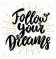 follow your dreams lettering phrase design vector image vector image
