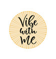 vibe with me hand lettering calligraphy vector image vector image