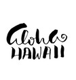 hand drawn phrase aloha hawaii modern dry brush vector image vector image