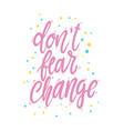 dont fear change lettering phrase for postcard vector image