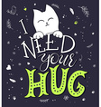 hand drawing lettering phrase - i need your hug vector image vector image