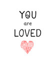 you are loved - fun hand drawn nursery poster with vector image vector image